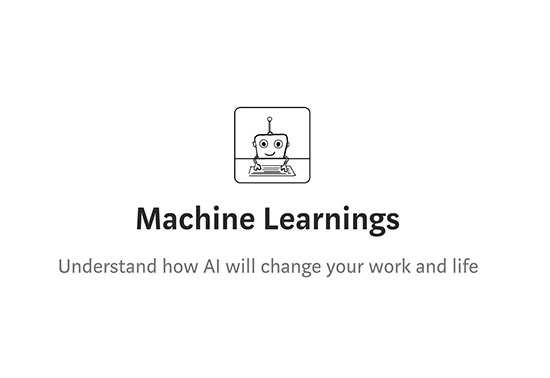 Machine Learnings Understand how AI will change your work and life
